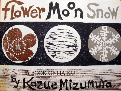 Flower, moon, snow: A book of haiku (0690012918) by Mizumura, Kazue