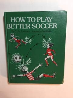How to Play Better Soccer (0690013639) by Caary Paul Jackson