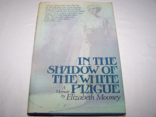 IN THE SHADOW OF THE WHITE PLAGUE A memoir