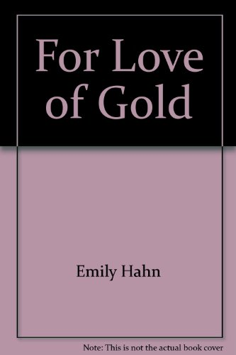 Love of Gold (9780690018325) by Emily Hahn