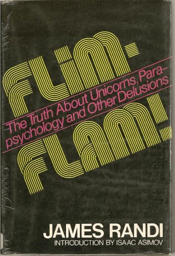 FLIM-FLAM: The Truth About Unicorns, Parapsychology, and Other Delusions: James Randi