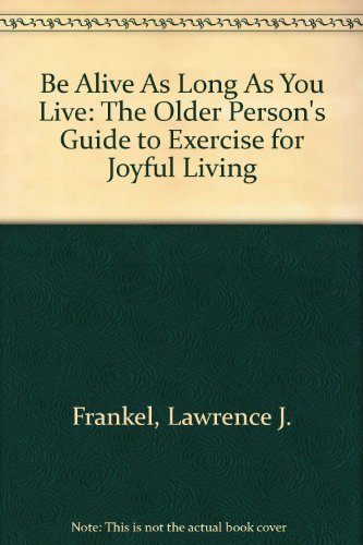 Be Alive As Long As You Live: Frankel, Lawrence J.,
