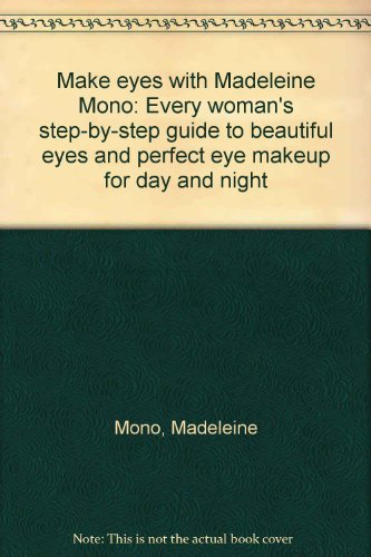 9780690019452: Make eyes with Madeleine Mono: Every woman's step-by-step guide to beautiful eyes and perfect eye makeup for day and night
