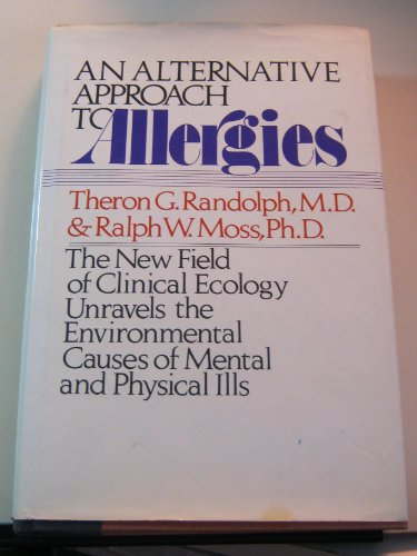 9780690019988: An Alternative Approach to Allergies: The New Field of Clinical Ecology Unravels the Environmental Causes of Mental and Physical Ills