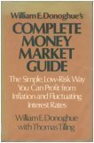 William E. Donoghue's Complete Money Market Guide: The Simple, Low-Risk Way You Can Profit from I...