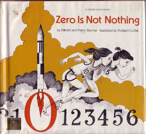 Zero Is Not Nothing (Young Math Books) (0690038291) by Sitomer, Mindel; Sitomer, Harry; Cuffari, Richard