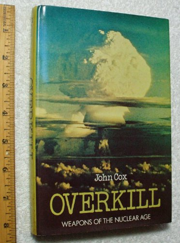 Overkill: Weapons of the nuclear age: Cox, John