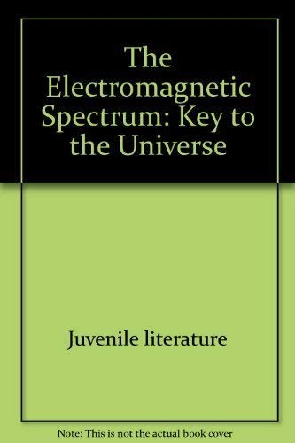 9780690038699: The Electromagnetic Spectrum: Key to the Universe (Ready-To-Read)