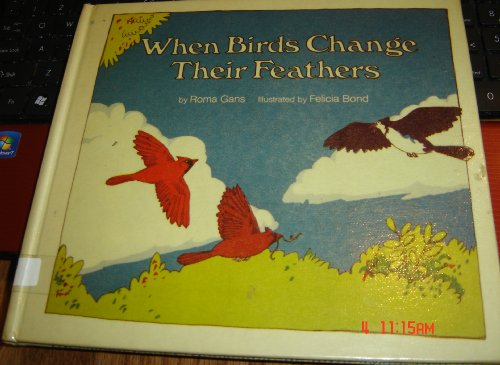 When Birds Change Their Feathers (Let's Read-&-find-out) (0690039476) by Roma Gans