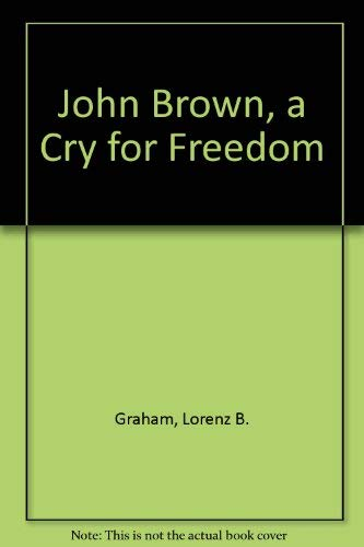 John Brown, a Cry for Freedom: Graham, Lorenz B.