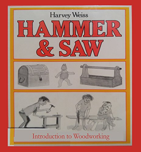 Hammer and Saw: Beginning Woodworking: Weiss, Harvey