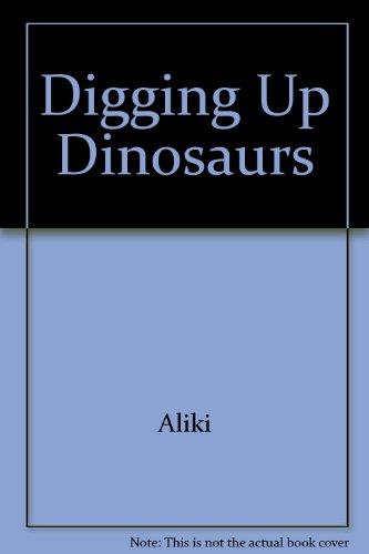 Digging Up Dinosaurs (Follow the Reader Series): Aliki