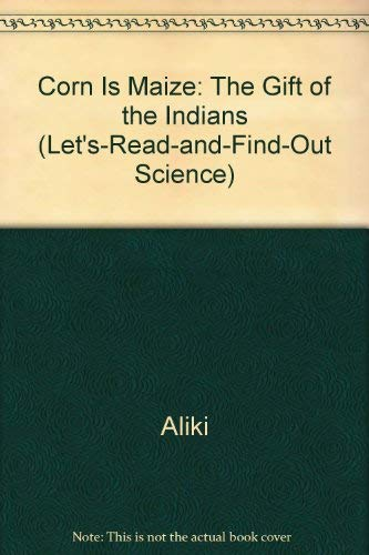 9780690042030: Corn Is Maize: The Gift of the Indians (Let's Read-And-Find-Out Science)