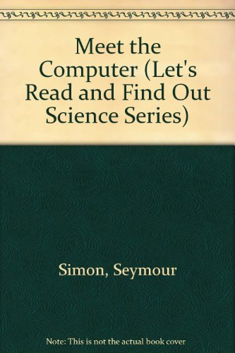 9780690044478: Meet the Computer (Let's Read and Find Out Science Series)