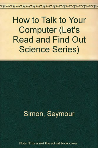9780690044492: How to Talk to Your Computer (Let's Read and Find Out Science Series)