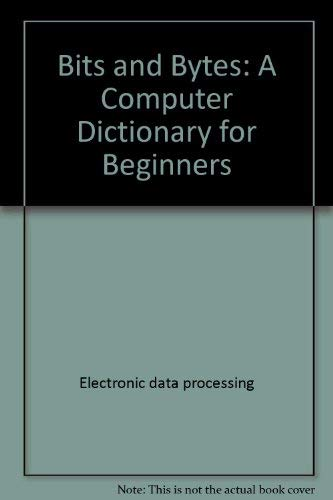 9780690044751: Bits and Bytes: A Computer Dictionary for Beginners (Computer Book)