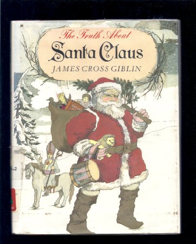 The truth about Santa Claus: Giblin, James