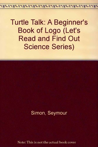 Turtle Talk: A Beginner's Book of Logo (Let's Read and Find Out Science Series): Simon, ...