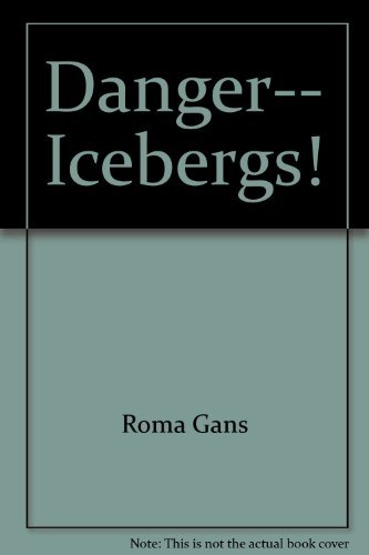 Danger-- icebergs! (Let's read-and-find-out science book) (0690046294) by Roma Gans