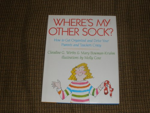 9780690046656: Where's My Other Sock?: How to Get Organized and Drive Your Parents and Teachers Crazy