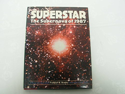 Superstar: The Supernova of 1987 (Voyage Into Space Book) (0690048394) by Branley, Franklyn Mansfield