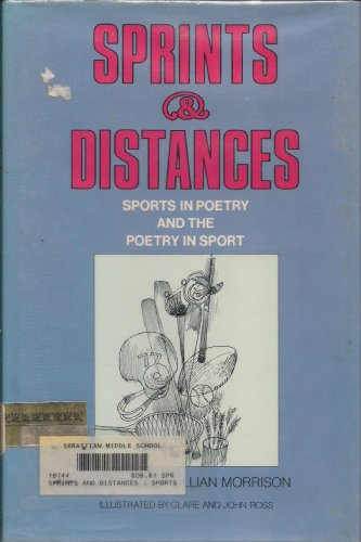 Sprints and Distances: Sports in Poetry and: Editor-Lillian Morrison; Illustrator-Clare