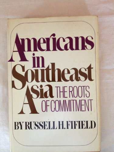 Americans in Southeast Asia: the roots of commitment,: Fifield, Russell H