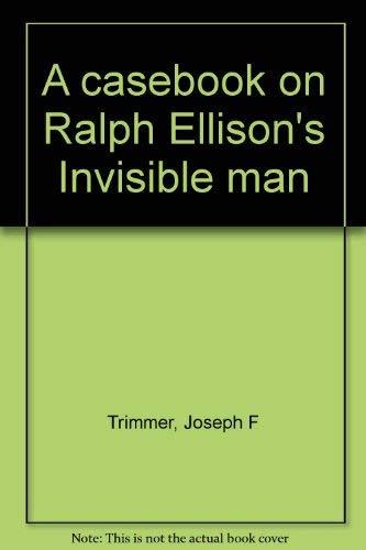 A Casebook on Ralph Ellison's Invisible Man: Trimmer, Joseph F., Ed.