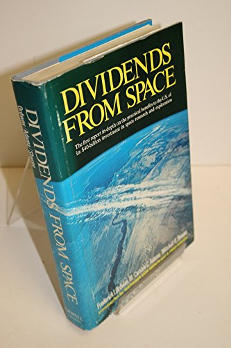 Dividends from Space, THE FIRST REPORT IN DEPTH ON THE PRACTICAL BENEFITS TO THE US OF ITS $ 40 B...