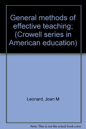 General methods of effective teaching; (Crowell series: Joan M Leonard