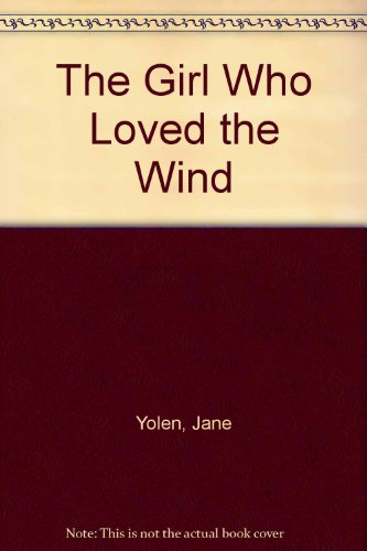 9780690331011: The Girl Who Loved the Wind