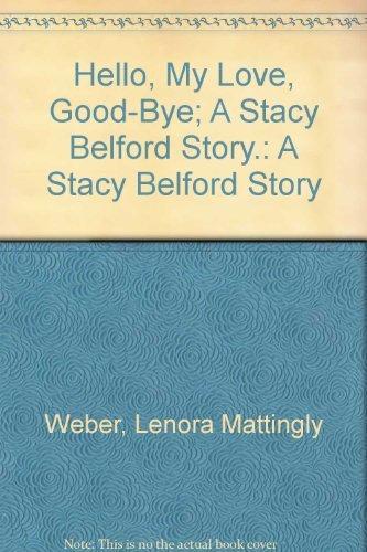 Hello, My Love, Good-Bye; A Stacy Belford Story.: A Stacy Belford Story: Weber, Lenora (Mattingly);...
