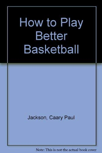 How to Play Better Basketball (0690414250) by Caary Paul Jackson