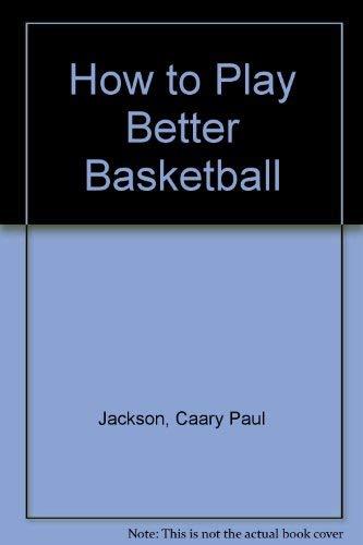 How to Play Better Basketball: Caary Paul Jackson