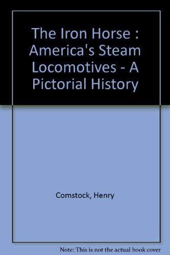The Iron Horse: America's Steam Locomotives: Comstock, Henry B.