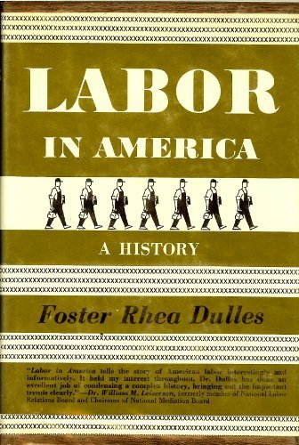 Labor in America : a history: Dulles, Foster Rhea