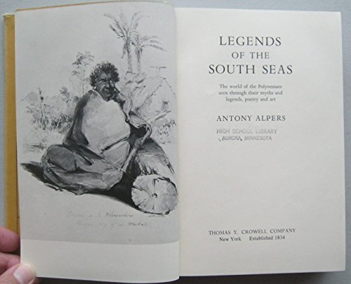 Legends of the South Seas: The World of the Polynesians Seen Through Their Myths and Legends, ...
