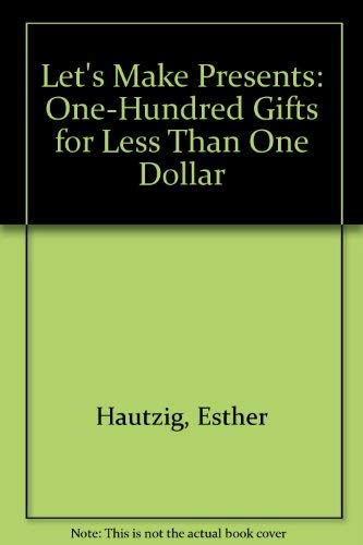 Let's Make Presents: One-Hundred Gifts for Less Than One Dollar: Esther Hautzig