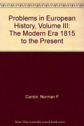 Problems in European History, the Modern Era, 1815 to the Present.: Norman F Cantor