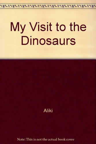 9780690574036: My visit to the dinosaurs (Let's-read-and-find-out science books)
