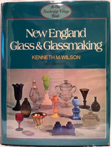 New England glass and glassmaking: Wilson, Kenneth M