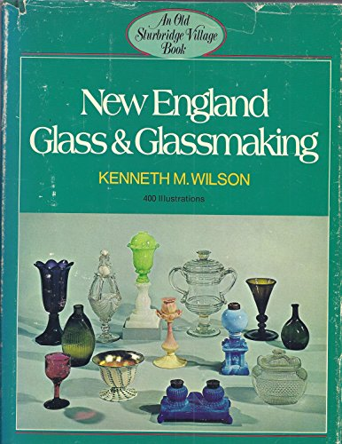 New England Glass and Glassmaking: Kenneth M Wilson