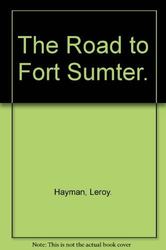 The Road to Fort Sumter: Hayman, Leroy