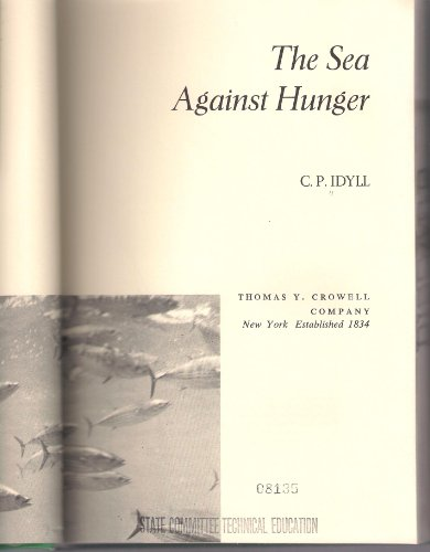 Sea Against Hunger, The : Harvesting the Oceans to Feed a Hungry World: Idyll, C. P.