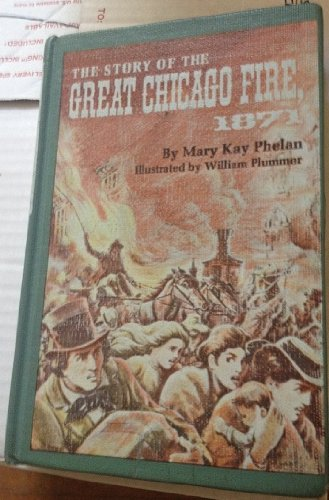 The Story of the Great Chicago Fire, 1871.: Phelan, Mary Kay.