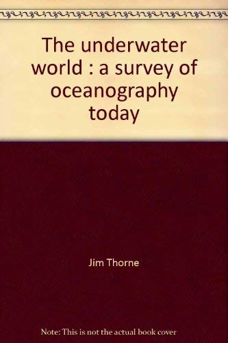The Underwater World: A Survey of Oceanography: Thorne, Jim