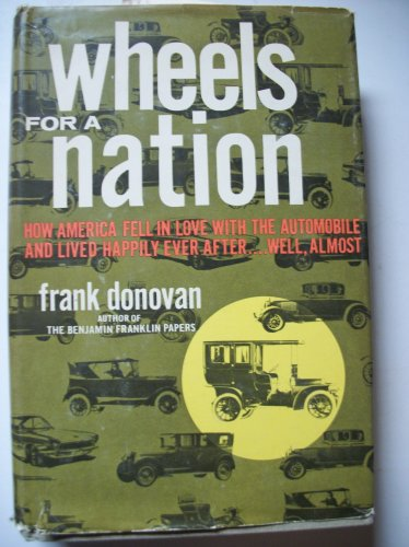 9780690880731: Wheels for a Nation: How America Fell in Love with the Automobile, and Lived Happily Ever After...Well, Almost