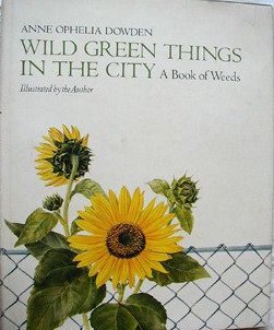 Wild Green Things in the City: a Book of Weeds: Dowden, Anne Ophelia