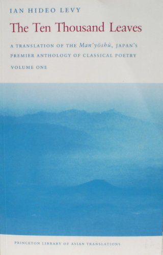 9780691000299: The Ten Thousand Leaves: A Translation of the Man'yoshu, Japan's Premier Anthology of Classical Poetry, Volume One