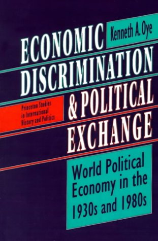 Economic Discrimination and Political Exchange: World Political Economy in the 1930s and 1980s: ...